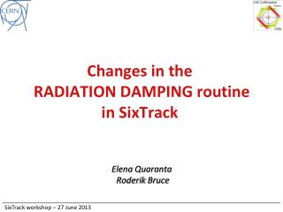 Changes in the  RADIATION DAMPING routine in  SixTrack