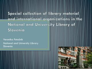 Veronika Potočnik National and University Library Slovenia