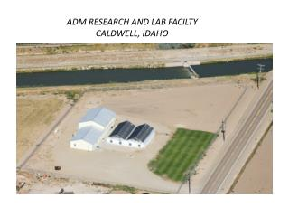 ADM RESEARCH AND LAB FACILTY CALDWELL, IDAHO