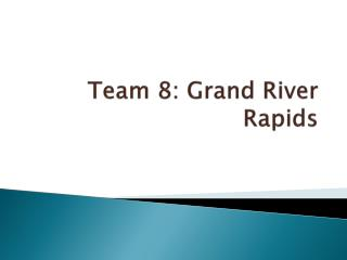 Team 8: Grand River Rapids