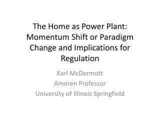 The Home as Power Plant: Momentum Shift or Paradigm  Change and Implications for Regulation