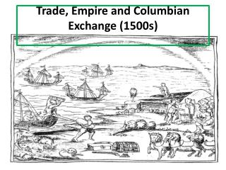 Trade, Empire and Columbian Exchange (1500s)