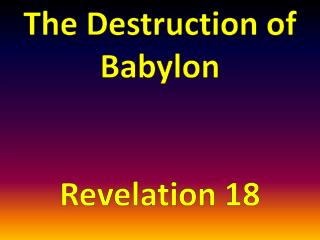 The Destruction of Babylon Revelation 18