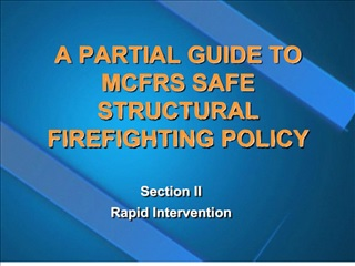 A PARTIAL GUIDE TO MCFRS SAFE STRUCTURAL FIREFIGHTING POLICY