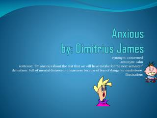 Anxious  by:  Dimitrius James