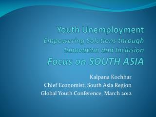 Youth Unemployment Empowering Solutions through Innovation and  Inclusion Focus on  SOUTH ASIA