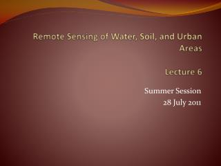 Remote Sensing of Water, Soil, and Urban Areas Lecture  6