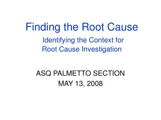 Finding the Root Cause Identifying the Context for  Root Cause Investigation