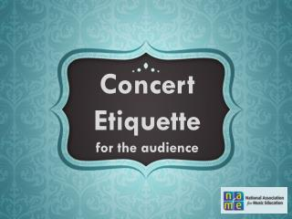 Concert Etiquette  f or the audience