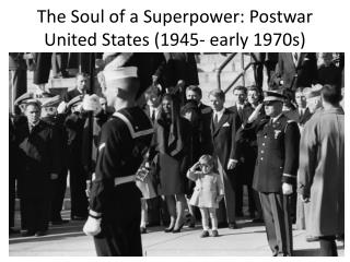 The Soul of a Superpower: Postwar United States (1945- early 1970s)