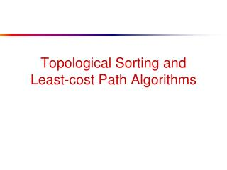 Topological Sorting and  Least-cost Path Algorithms