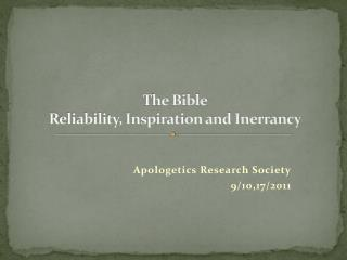 The Bible Reliability, Inspiration and Inerrancy