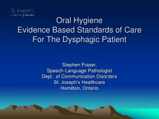 Oral Hygiene Evidence Based Standards of Care For The Dysphagic Patient