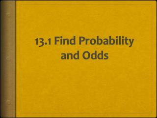 13.1 Find Probability and Odds
