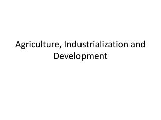 Agriculture, Industrialization  and  Development