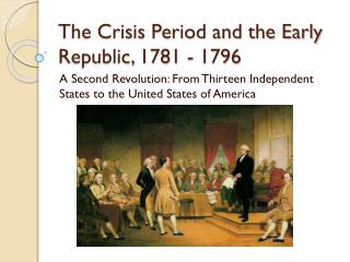 The Crisis Period and the Early Republic, 1781 - 1796