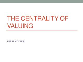 THE CENTRALITY OF VALUING