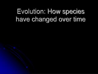 Evolution: How species have changed over time