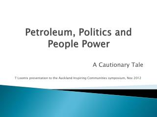 A Cautionary Tale T Loomis presentation to the Auckland Inspiring Communities symposium, Nov 2012