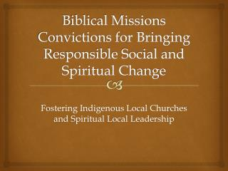 Biblical Missions Convictions for Bringing Responsible Social and Spiritual Change