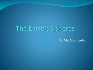 The Earth's Spheres