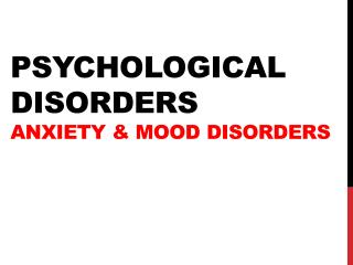 Psychological Disorders Anxiety & Mood Disorders
