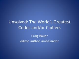 Unsolved: The World's Greatest Codes and/or Ciphers