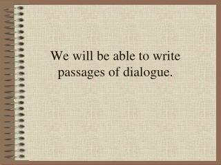 We will be able to write passages of dialogue.