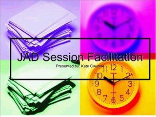 JAD Session Facilitation Presented by: Kate Gwynne