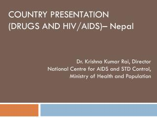 Country Presentation (Drugs and HIV/AIDS) – Nepal