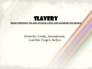 Slavery Slavery Definition: the state of being a slave (sell somebody into slavery)