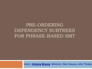 pre-ordering  dependency subtreeS  for  phrase-based smt