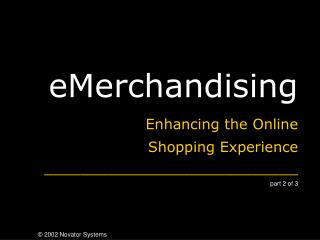 eMerchandising Enhancing the Online  		Shopping Experience \_\_\_\_\_\_\_\_\_\_\_\_\_\_\_\_\_\_\_\_\_\_\_\_\_\_\_\_ part