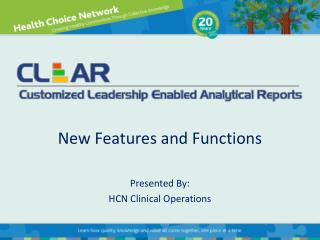 New Features and Functions Presented By: HCN Clinical Operations