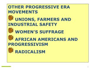 OTHER PROGRESSIVE ERA MOVEMENTS  UNIONS, FARMERS AND INDUSTRIAL SAFETY  WOMEN'S SUFFRAGE