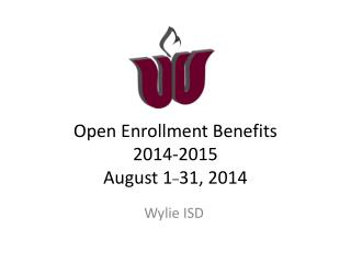 Open Enrollment Benefits 2014-2015 August 1 _ 31,  2014