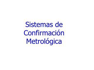 Sistemas de Confirmación Metrológica