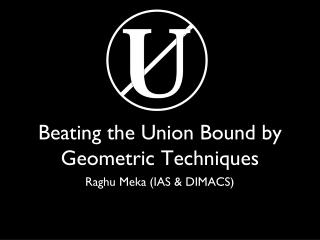 Beating the Union Bound by  Geometric Techniques