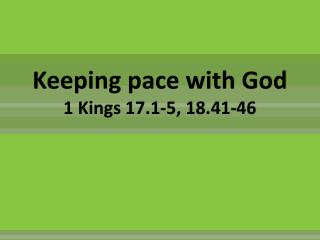 Keeping pace with God 1 Kings 17.1-5, 18.41-46