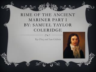 Rime Of THE ANCIENT Mariner Part I  By: Samuel Taylor Coleridge