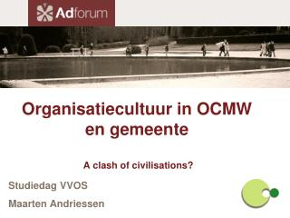 Organisatiecultuur in OCMW en gemeente  A clash of civilisations?