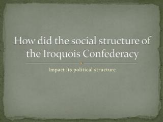 How did the social structure of the Iroquois Confederacy