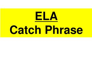 ELA Catch Phrase