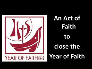 An Act of Faith t o  c lose the  Year of Faith