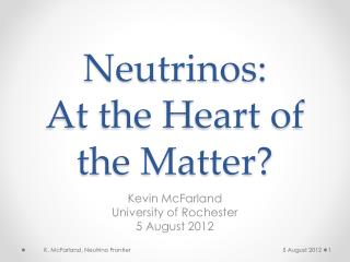 Neutrinos: At the Heart of the Matter?