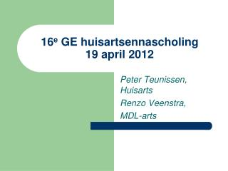 16 e  GE huisartsennascholing      19 april 2012