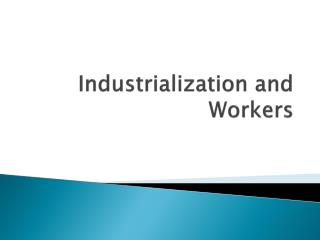 Industrialization and Workers