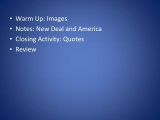Warm  Up: Images Notes:  New Deal and America Closing Activity: Quotes Review