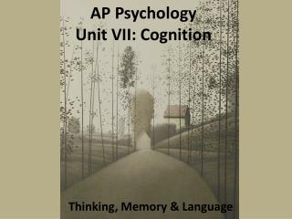 AP Psychology Unit VII: Cognition
