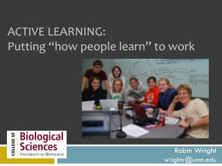 "Active learning: Putting  ""how people learn""  to work"